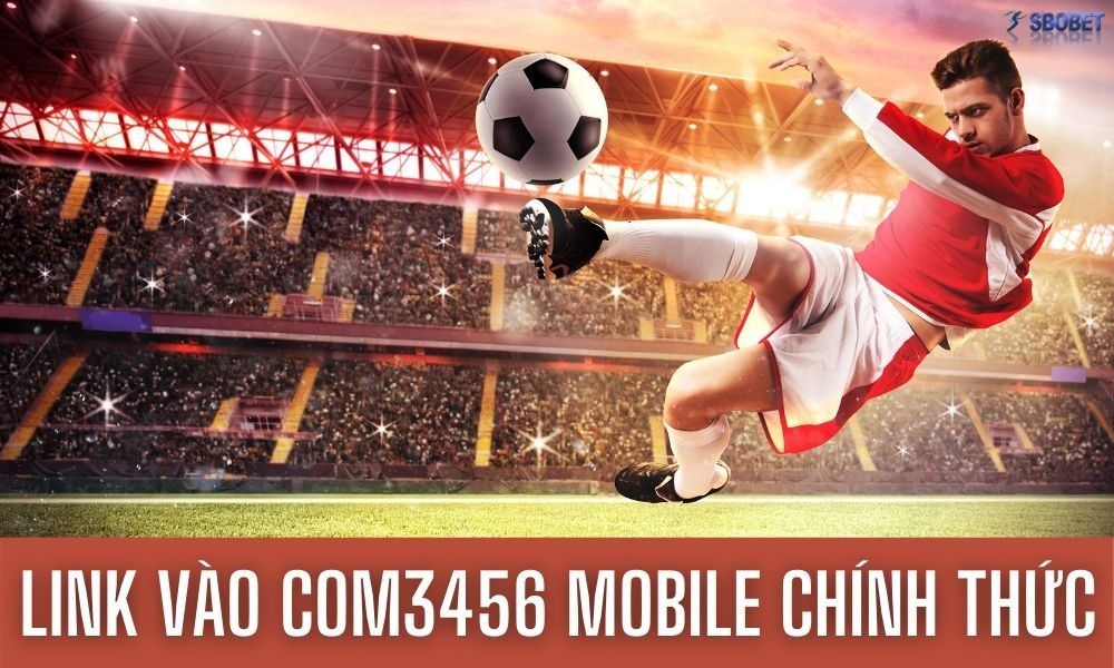 Link vào Com3456 Mobile chính thức